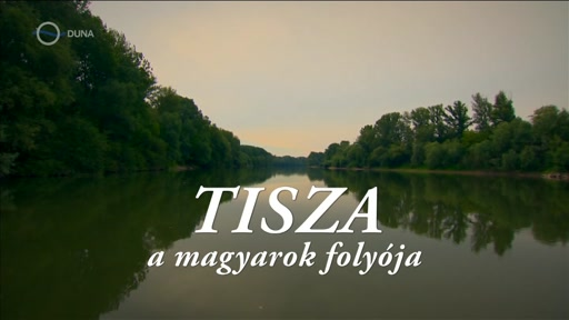 """Képtalálat a következőre: """"Tisza - A magyarok folyója"""""""
